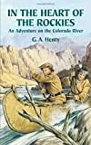 In the Heart of the Rockies: An Adventure on the Colorado River (Dover Children's Classics) (0486442144) by Henty, G. A.