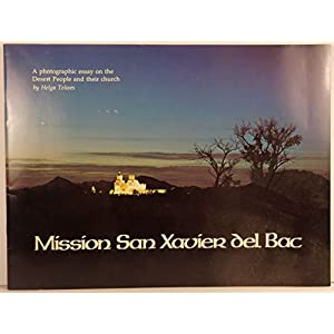 Mission San Xavier Del Bac: A Photographic Essay on the Desert People and Their Church