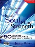 img - for Heart Soul Mind Strength: 50 Creative Worship Ideas for Youth Groups book / textbook / text book