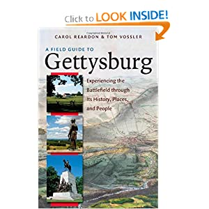 A Field Guide to Gettysburg: Experiencing the Battlefield through Its History, Places, and People by Carol Reardon and William Thomas Vossler