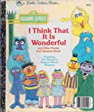 img - for I Think That It Is Wonderful And Other Poems From Sesame Street ( Little Golden Book) book / textbook / text book