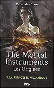 The Mortal Instruments - Les Origines Tome 3: La Princesse Mécanique