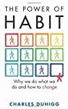 Charles Duhigg The Power of Habit: Why We Do What We Do, and How to Change by Duhigg, Charles (2012)