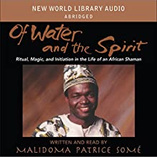 Of Water and Spirit: Ritual Magic and Initiation in the Life of an African Shaman (       UNABRIDGED) by Malidoma Patrice Somé Narrated by Malidoma Patrice Somé