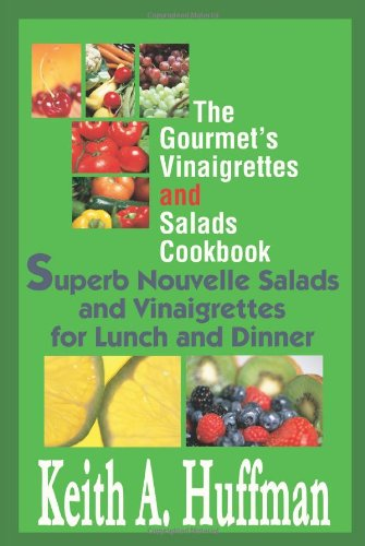 The Gourmet's Vinaigrettes and Salads Cookbook: Superb Nouvelle Salads and Vinaigrettes for Lunch and Dinner