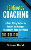"""15 Minutes Coaching: A """"Quick & Dirty"""" Method for Coaches and Managers to Get Clarity About Any Problem (Tools for Success Book 2)"""