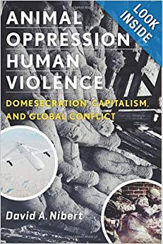 Animal Oppression and Human Violence Domesecration, Capitalism, and Global Conflict - David A. Nibert
