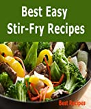 Best Easy Stir-Fry Recipes (Beef, Chicken, Pork, Shrimp, Turkey, Vegetable Stir Fry Recipe Book)