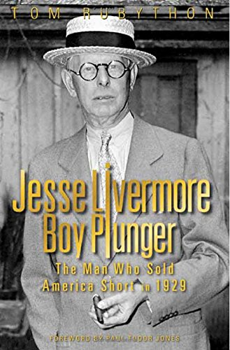 Jesse Livermore Boy Plunger: The Man Who Sold America Short in 1929