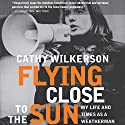 Flying Close to the Sun: My Life and Times as a Weatherman (       UNABRIDGED) by Cathy Wilkerson Narrated by Cathy Wilkerson