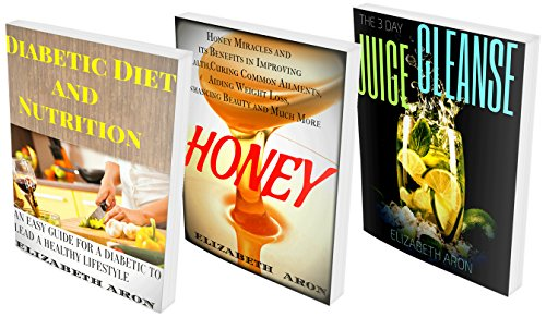 3 In 1 Box Set On Detox, Juice Cleanse and Healthy Diet: The 3 day Juice Cleanse, Honey, Diabetic Diet by Elizabeth Aron