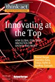 img - for Innovating at the Top: How Global CEOs Drive Innovation for Growth and Profit (think: act International Management Knowledge) book / textbook / text book