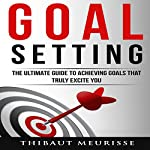 Goal Setting: The Ultimate Guide to Achieving Goals That Truly Excite You | Thibaut Meurisse
