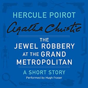 The Jewel Robbery at the Grand Metropolitan: A Hercule Poirot Short Story | [Agatha Christie]