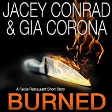 Burned: A Facile Restaurant Short Story Audiobook by Jacey Conrad, Gia Corona Narrated by Amanda Ronconi