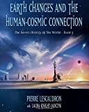 Earth Changes and the Human Cosmic Connection: The Secret History of the World - Book 3 by Lescaudron, Pierre (2014) Paperback