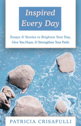 Inspired Every Day: Essays & Stories to Brighten Your Day, Give You Hope, & Strengthen Your Faith
