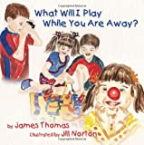 img - for What Will I Play While You Are Away? book / textbook / text book