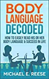 Body Language Decoded: How To Easily Read His or Her Body Language & Succeed in Life: (Read Body Language, Human Behavior, Secrets of Body Language, Body Language of Dating, Body Language Signs)