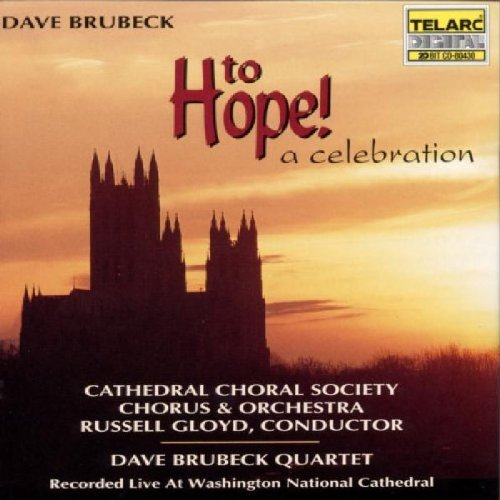 Brubeck: To Hope! A Celebration by Dave Brubeck,&#32;Russell Gloyd,&#32;Cathedral Choral Society Orchestra,&#32;Dave Brubeck Quartet and Shelly Waite