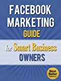 img - for Facebook Marketing Guide for Smart Business Owners (Facebook for Dummies, Facebook App, Likeable Social Media, Mark Zuckerberg) book / textbook / text book