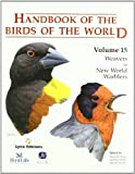 Handbook of the Birds of the World: Weavers to New Word Warblers v. 15