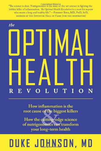 The Optimal Health Revolution: How Inflammation Is The Root Cause Of The Biggest Killers And How The Cutting-Edge Sceince Of Nutrigenomics Can Transform Your Long-Term Health