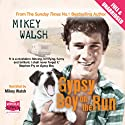 Gypsy Boy on the Run (       UNABRIDGED) by Mikey Walsh Narrated by Mikey Walsh