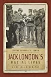 Jack Londons Racial Lives: A Critical Biography