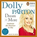 Dream More: Celebrate the Dreamer in You Audiobook by Dolly Parton Narrated by Dolly Parton