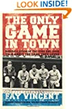 The Only Game in Town: Baseball Stars of the 1930s and 1940s Talk About the Game They Loved (Baseball Oral History Project)