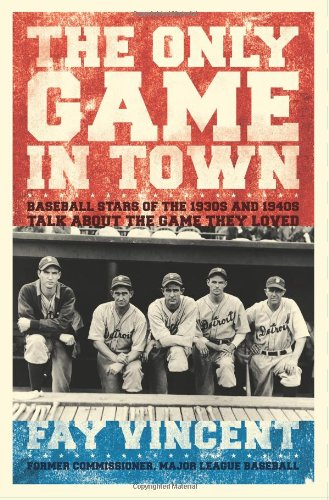 The Only Game in Town: Baseball Stars of the 1930s and 1940s Talk About the Game They Loved (Baseball Oral History Proje