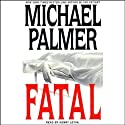 Fatal (       UNABRIDGED) by Michael Palmer Narrated by Michael Palmer