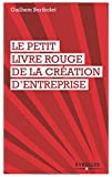 Le petit livre rouge de la création d'entreprise
