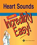 Heart Sounds Made Incredibly Easy (Incredibly Easy! Series®)