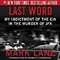 Last Word: My Indictment of the CIA in the Murder of JFK (       UNABRIDGED) by Mark Lane Narrated by Mark Boyett