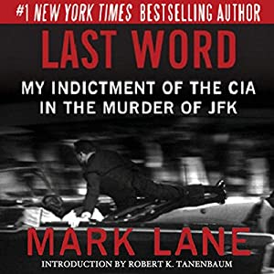 Last Word: My Indictment of the CIA in the Murder of JFK | [Mark Lane]