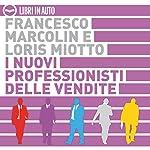 I nuovi professionisti delle vendite | Francesco Marcolin,Loris Miotto
