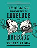img - for The Thrilling Adventures of Lovelace and Babbage: The (Mostly) True Story of the First Computer book / textbook / text book