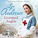 Liverpool Angels (       UNABRIDGED) by Lyn Andrews Narrated by Julie Maisey