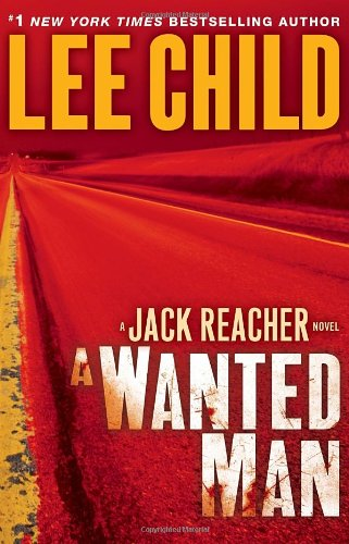 A Wanted Man: A Jack Reacher Novel [Hardcover]  By: Lee Child