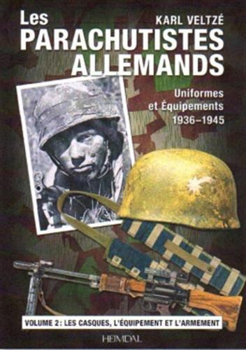 Les paras allemands. Volume 2 Casques, équipements et armes 1936-1945  [Veltzé, Karl] (Tapa Dura)