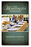 The Hospitality Commands: Building Loving Christian Community: Building Bridges to Friends and Neighbors (0936083093) by Alexander Strauch