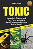 Toxic: Incredible Pictures and Fun Facts about the Most Poisonous Animals in the World