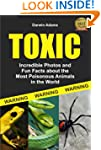 Toxic: Incredible Pictures and Fun Fa...