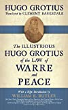 The Illustrious Hugo Grotius of the Law of Warre and Peace