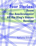 Four Stories: Boom, The Anachronomist, All the King's Horses, and Because