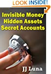 Invisible Money, Hidden Assets, Secre...