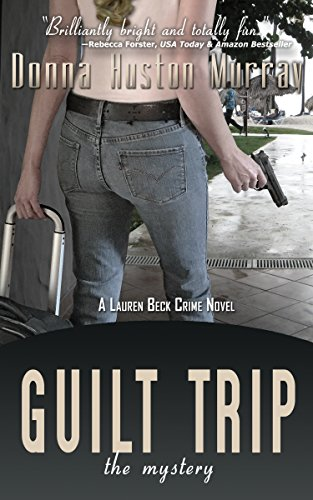 Book: GUILT TRIP - The Mystery (A Lauren Beck Crime Novel Book 2) by Donna Huston Murray