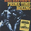 Sugar Ray Robinson vs. Jake LaMotta IV: Bill Cayton's Prime Time Boxing (       UNABRIDGED) by Bill Cayton Narrated by Don Dunphy, Bill Cayton, Bob Page